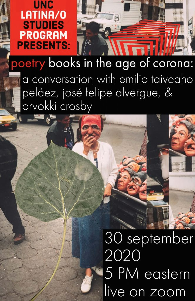 UNC Latina/o Studies Program Presents: poetry books in the age of corona: a conversation with emilio taiveaho peláez, josé felipe alvergue, & orvokki crosby